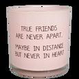 MY FLAME LLATGYERTYA - TRUE FRIENDS ARE NEVER APART - GREEN TEA TIME